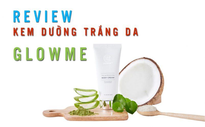 Sự thật kem dưỡng trắng da Glowme có đúng trắng toàn thân sau 7 ngày?